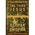 The Third Jesus: The Christ We Cannot Ignore   (Deepak Chopra)