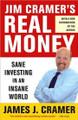 Real Money: Sane Investing in an InsaneWorld  (James J. Cramer)
