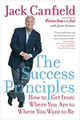The Success Principles: How to Get from Where You Are to Where You Want to Be  (Jack Canfield)