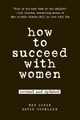 How to Succeed with Women  (Ron Louis & David Copeland)