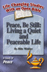 Life Changing Studies Peace, Be Still: Living a Quiet and Peacebale Life (Mike Winkler)