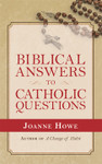 Biblical Answers to Catholic Questions, by Joanne Howe
