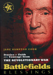 Battlefields & Blessings: Stories of Faith and Courage from The Revolutionary War