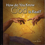 How Do You Know God Is Real? by Kyle Butt