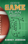 Gods Game Plan: Strategies for Abundant Living