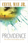 Providence: The Silent Sovereignty of God by Cecil May, Jr.