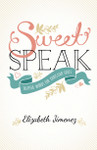 Sweet Speak: Tasteful Words for Christian Girls, by Elizabeth Jimenez