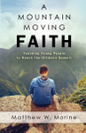 A Mountain Moving Faith: Teaching Young People to Reach the Ultimate Summit, by Matthew Morine