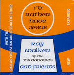 I'd Rather Have Jesus Ray Walker and Friends CD