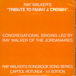 Tribue to Fanny J. Crosby Ray Walker's Songbook Song Series Capitol Rotunda CD