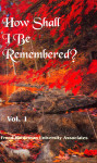 How Shall I Be Remembered? Volume 1