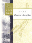 Bible Study Guide Series A Study of Church Discipline