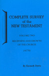 Complete Survey of the New Testament Volume 2 Acts Beginning & Growth of the Church