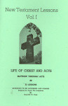New Testament Lessons Volume 1 The Life of Christ and Acts