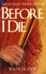 Before I Die: Pauls Letters to Timothy and Titus