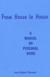 From House to House A Manual on Personal Work