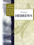 Bible Study Guide Series A Study of Hebrews
