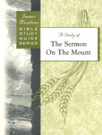 Bible Study Guide Series A Study of The Sermon on the Mount