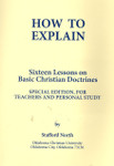 How to Explain:  Sixteen Lessons on Basic Christian Doctrines  (Teacher Edition)