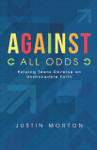 Against All Odds:  Developing an Unshakeable Faith