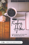 Finding Him: Discovering And Applying The Character Of God