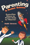 Parenting Is Rocket Science: Sure-Fire Ways To Point Kids To Heaven