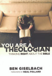 You Are A Theologian: Thinking Right About The Bible