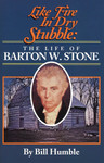 Like Fire in Dry Stubble: The Life of Barton W. Stone