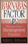 The Barnabas Factor - Realize Your Encouragement Potential, by Aubrey Johnson