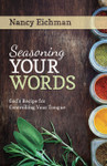 Seasoning Your Words - God's Recipe for Controlling Your Tongue (2015 edition), by Nancy Eichman