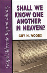 Shall We Know One Another in Heaven?, by Guy N. Woods