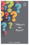 Where's The Piano?, by Dan Chambers
