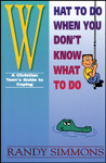 What to Do When You Don't Know What to Do: A Christian Teens Guide to Coping