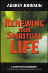 Renewing Your Spiritual Life, by Aubrey Johnson