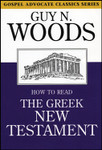 How to Read the Greek New Testament, by Guy N. Woods