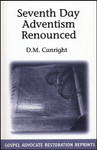 Seventh Day Adventism Renounced, by D.M. Canright