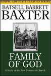 Family of God - A Study of the New Testament Church, by Batsell Barrett Baxter
