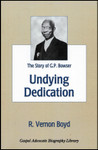Undying Dedication:  The Story of G. P. Bowser, by R. Veron Boyd