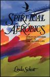 Spiritual Aerobics, by Linda Schott