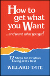 How to Get What You Want, by Willard Tate