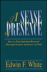 A Sense of Presence, by Edwin F. White