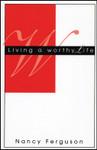 Living a Worthy Life, by Nancy Ferguson