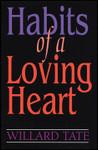 Habits of a Loving Heart, by Willard Tate