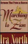 Marching To Zion: Sermons That Point To Heaven by Ira North