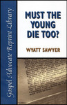 Must the Young Die Too?, by Wyatt Sawyer
