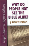 Why Do People Not See the Bible Alike?, by J. Ridley Stroop