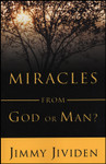 Miracles: From God or Man?, by Jimmy Jividen
