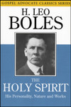The Holy Spirit: His Personality, Nature and Works, by H. Leo Boles