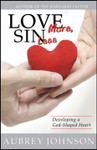 Love More Sin Less: Developing a God-Shaped Heart