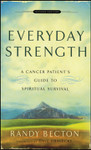Everyday Strength:  A Cancer Patient's Guide to Spiritual Survival, by Randy Becton